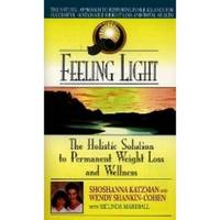 FEELING LIGHT  The Holistic Solution to Permanent Weight Loss and Wellness