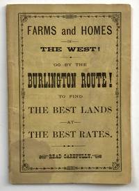 Farms and Homes in the West! Go by the Burlington Route! To Find the Best Lands at the Best Rates. Read Carefully [cover title]