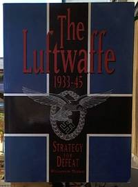image of The Luftwaffe 1933-45;  Strategy for Defeat