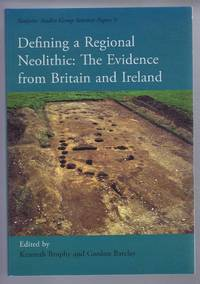 Defining a Regional Neolithic: The Evidence from Britain and Ireland. Neolithic Studies Group Seminar Papers 9