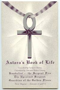 Astara\'s Book of Life 06: First Degree, Lessons 12 and 13: Kundalini -- the Serpent Fire; The Upraised Serpent: Guardian of the Golden Fleece