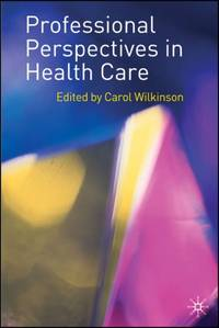 Professional Perspectives in Health Care by  Carol Wilkinson - Paperback - 2007 - from Bookbarn International (SKU: 2093580)