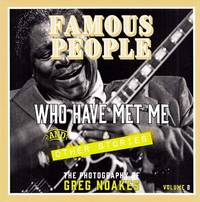 Famous People Who Have Met Me and Other Stories: The Photography of Greg Noakes Volume 2