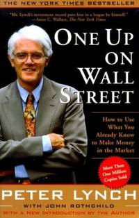 One Up On Wall Street: How To Use What You Already Know To Make Money In The Market (A Fireside...