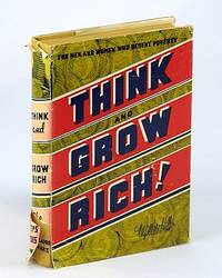 Think and Grow Rich! - For Men and Women Who Resent Poverty: Teaching, for the First Time, the Famous Andrew Carnegie Formula for Money-Making