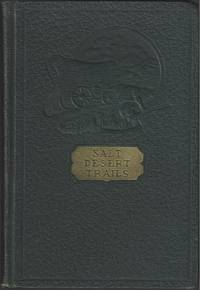 Salt Desert Trails: A History of the Hastings Cutoff and other early trails which crossed the Great Salt Desert seeking a shorter road to California by  Charles Kelly - First Edition - 1930 - from Tschanz Rare Books (SKU: 396)