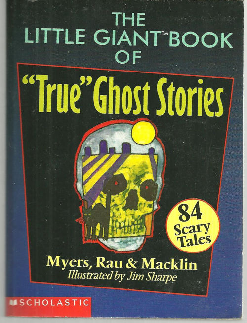 LITTLE GIANT BOOK OF TRUE GHOST STORIES, Myers, Rau and Macklin