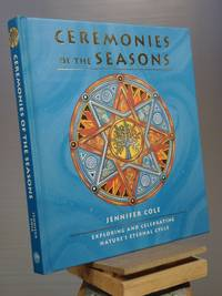 Ceremonies of the Seasons: Exploring and celebrating nature's eternal cycle Edition: reprint