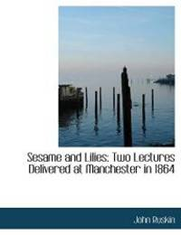 image of Sesame and Lilies: Two Lectures Delivered at Manchester in 1864 (Large Print Edition)