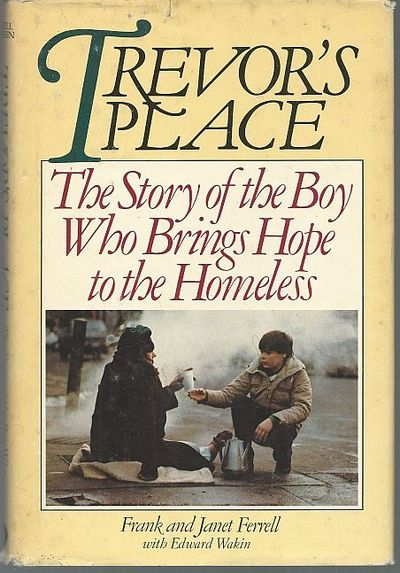 TREVOR'S PLACE The Story of the Boy Who Brings Hope to the Homeless, Ferrell, Frank