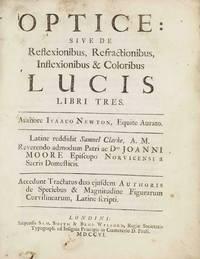 Optice; sive de reflexionibus, refractionibus, inflexionibus & coloribus lucis libri tres
