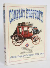 Company Property of Wells, Fargo & Co's Express, 1852-1918