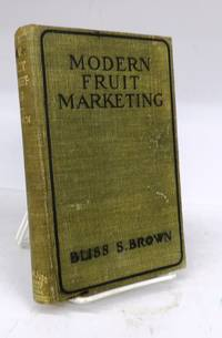 Modern Fruit Marketing: A Complete Treatise Covering Harvesting, Packing, Storing, Transporting and Selling of Fruit