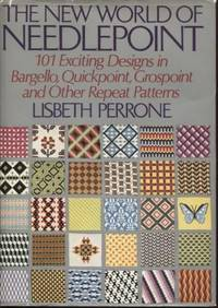The New World of Needlepoint : 101 Exciting designs in bargello,  quickpoint, grospoint and other repeat patterns
