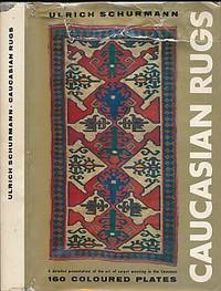 Caucasian Rugs. A Detailed Presentation of the Art of Carpet Weaving in the Various Districts of the Caucasus During the 18th and 19th Century