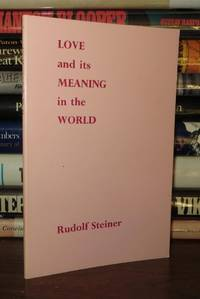 LOVE AND ITS MEANING IN THE WORLD by Rudolf Steiner - Paperback - Second Edition - 1972 - from Rare Book Cellar (SKU: 55905)