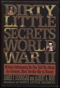 Dirty Little Secrets of World War II ;  Military Information No One Told  You...  Military Information No One Told You...