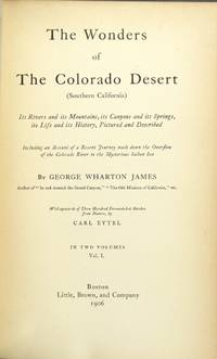 The wonders of the Colorado Desert (southern California). Its rivers and its mountains, its canyons and its springs, its life and its history, pictured and described ..