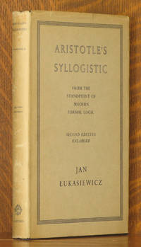 ARISTOTLE'S SYLLOGISTIC - FROM THE STANDPOINT OF MODERN FORMAL LOGIC - SECOND EDITION, ENLARGED