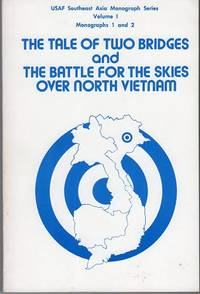 The Tale of Two Bridges and the Battle for the Skies Over North Vietnam (USAF Southeast Asia Monograph Series, Vol. 1, Monographs 1 and 2)