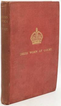 DRESS WORN AT HIS MAJESTY'S COURT.  ISSUED WITH THE AUTHORITY OF THE LORD CHAMBERLAIN.  ILLUSTRATRED BY COLOURED PLATES SPECIALLY PREPARED.  IN TWO PARTS