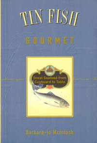Tin Fish Gourmet: Great Seafood from Cupboard to Table