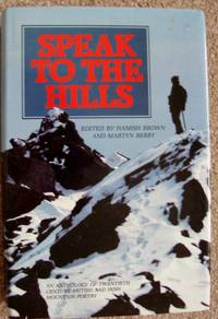 Speak to the Hills. An Anthology of Twentieth Century British and Irish Mountain Poetry.  Author Signed