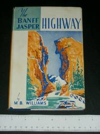 The Banff Jasper Highway: Descriptive Guide by  M. B Williams - Hardcover - 1963 - from Arizona Book Gallery and Biblio.com