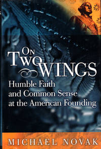 On Two Wings: Humble Faith and Common sense at the American Founding