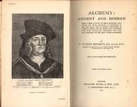 Alchemy: Ancient and Modern: Being a Brief Account of the Alchemistic Doctines, and Their Relations to Mysticism on the One Hand, and to Recent Discoveries in Physical Science on the Other Hand