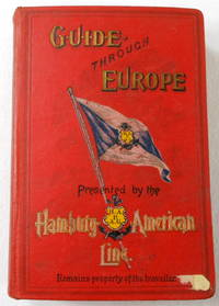 Guide Through Germany, Austria-Hungary, Switzerland, Italy, France, Belgium, Holland, The United Kingdom, Sweden, Norway, Spain, Portugal &c., Souvenir of the Hamburg-American Line