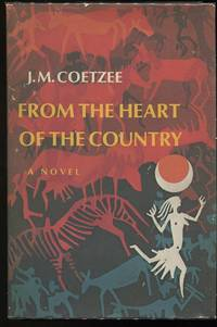 From the Heart of the Country by  J.M Coetzee - First edition - 1977 - from Evening Star Books (SKU: 00004741)