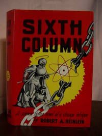 SIXTH COLUMN; A SCIENCE FICTION NOVEL OF A STRANGE INTRIGUE by  Robert A Heinlein - First edition, first printing - 1949 - from Robert Gavora, Fine and Rare Books and Biblio.com