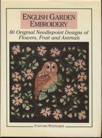 English Garden Embroidery : 80 Original Neelepoint Designs of Flowers,  Fruit and Animals