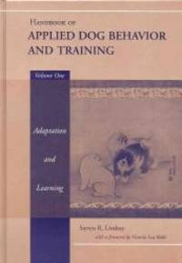 Handbook of Applied Dog Behavior and Training, Vol. 1:  Adaptation and Learning by Steven R. Lindsay - 2000-09-06