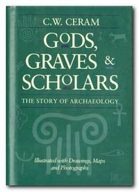 Gods, Graves And Scholars The Story of Archaeology