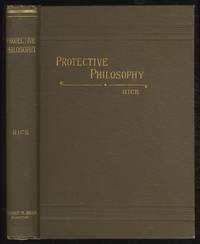 Protective Philosophy: A Discussion of the Principles of The American Protective System as Embodied in the McKinley Bill