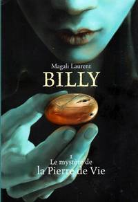 Billy - Tome 1: Le mystère de la Pierre de Vie (French) by Magali Laurent - Paperback - 2013 - from Pinacle Books and Biblio.com