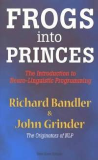 image of Frogs into Princes: Introduction to Neurolinguistic Programming