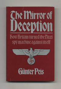 The Mirror of Deception: How Britain Turned the Nazi Spy Machine Against  Itself  -1st Edition/1st Printing