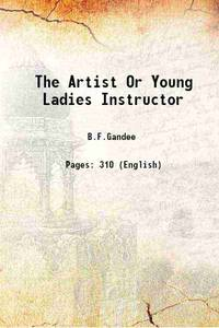 The Artist Or Young Ladies Instructor 1835 [Hardcover]