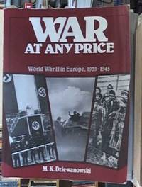 image of War at Any Price; World War II in Europe, 1939-1945