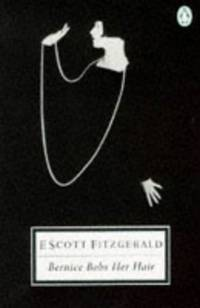 image of The Stories of F. Scott Fitzgerald,Vol. 4: Bernice Bobs Her Hair:And Other Stories:Bernice Bobs Her Hair; Winter Dreams; the Sensible Thing; ... Her Hair v. 4 (Twentieth Century Classics)