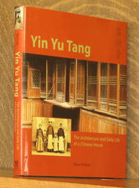 YIN YU TANG, THE ARCHITECTURE AND DAILY LIFE OF A CHINESE HOUSE