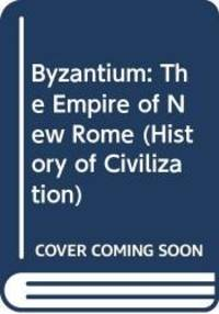 Byzantium: The Empire of New Rome (History of Civilization) by Cyril Mango - 1988-09-15