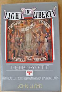 Light and Liberty: The History of the Electrical, Electronic, Telecommunication & Plumbing Union: EETPU.  Signed by   LLOYD, ERIC HAMMOND and FRANK CHAPPLE