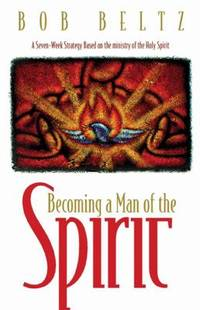image of Becoming a Man of the Spirit : A Seven-Week Strategy Based on the Ministry of the Holy Spirit