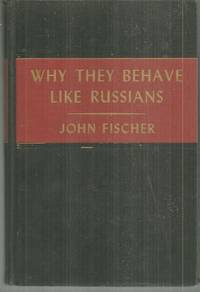 WHY THEY BEHAVE LIKE RUSSIANS by  John Fischer - Hardcover - Book Club Edition - 1947 - from Gibson's Books and Biblio.com