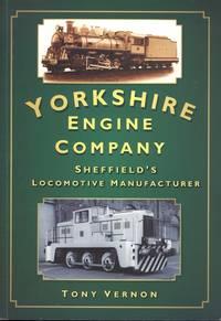 The Yorkshire Engine Co: Sheffield's Locomotive Manufacturer