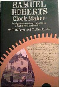 Samuel Roberts, clock maker, an eighteenth-century craftsman in a Welsh rural community.
